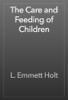 L. Emmett Holt - The Care and Feeding of Children artwork