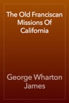 The Old Franciscan Missions Of California