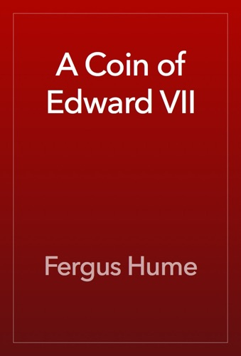Fergus Hume - A Coin of Edward VII