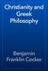 Benjamin Franklin Cocker - Christianity and Greek Philosophy  artwork