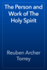 Reuben Archer Torrey - The Person and Work of The Holy Spirit artwork