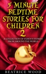 5 Minute Bedtime Stories For Children Vol2 A Collection Of Famous Stories From Around The World