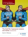 Access To History For The IB Diploma The Cold War Superpower Tensions And Rivalries Second Edition