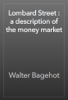 Walter Bagehot - Lombard Street : a description of the money market artwork