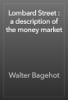 Walter Bagehot - Lombard Street : a description of the money market artwork