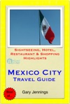 Mexico City Travel Guide - Sightseeing Hotel Restaurant  Shopping Highlights Illustrated