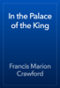 Francis Marion Crawford - In the Palace of the King artwork