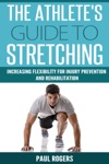 The Athletes Guide To Stretching Increasing Flexibility For Inury Prevention And Rehabilitation