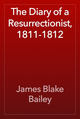 James Blake Bailey - The Diary of a Resurrectionist, 1811-1812