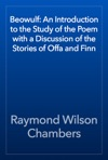 Beowulf An Introduction To The Study Of The Poem With A Discussion Of The Stories Of Offa And Finn