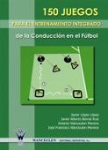 150 Juegos para el entrenamiento integrado de la conducción en el fútbol