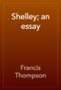 Francis Thompson - Shelley; an essay artwork