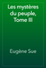 Eugène Sue - Les mystères du peuple, Tome III artwork
