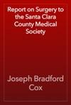 Report On Surgery To The Santa Clara County Medical Society