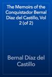 The Memoirs of the Conquistador Bernal Diaz del Castillo, Vol 2 (of 2)
