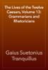 Gaius Suetonius Tranquillus - The Lives of the Twelve Caesars, Volume 13: Grammarians and Rhetoricians artwork