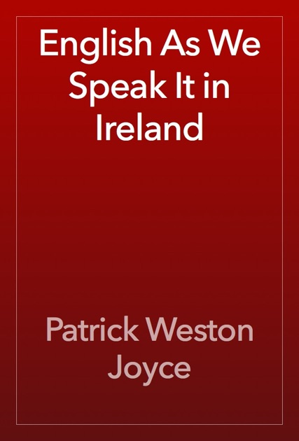 English As We Speak It in Ireland by Patrick Weston Joyce on Apple