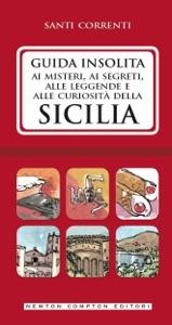 Guida insolita ai misteri, ai segreti, alle leggende e alle curiosità della Sicilia Book Cover