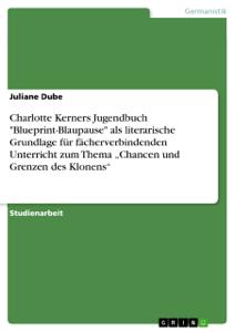 Charlotte Kerners Jugendbuch 'Blueprint-Blaupause' als literarische Grundlage für fächerverbindenden Unterricht Copertina del libro