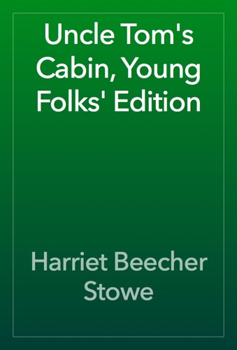 Uncle Tom's Cabin, Young Folks' Edition - Harriet Beecher Stowe - Harriet Beecher Stowe