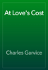 Charles Garvice - At Love's Cost artwork