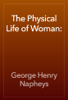 George Henry Napheys - The Physical Life of Woman: artwork