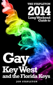 KEY WEST & THE FLORIDA KEYS: THE STAPLETON 2014 LONG WEEKEND GAY GUIDE