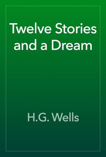 H.G. Wells - Twelve Stories and a Dream