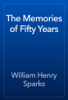William Henry Sparks - The Memories of Fifty Years artwork