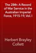 The 28th: A Record of War Service in the Australian Imperial Force, 1915-19, Vol. I