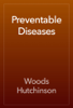 Woods Hutchinson - Preventable Diseases artwork