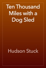 Ten Thousand Miles With A Dog Sled