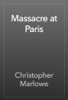 Christopher Marlowe - Massacre at Paris artwork