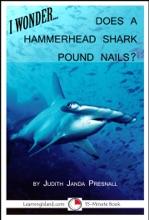 I Wonder...Does A Hammerhead Shark Pound Nails?