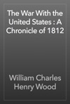 The War With The United States  A Chronicle Of 1812