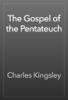 Charles Kingsley - The Gospel of the Pentateuch artwork