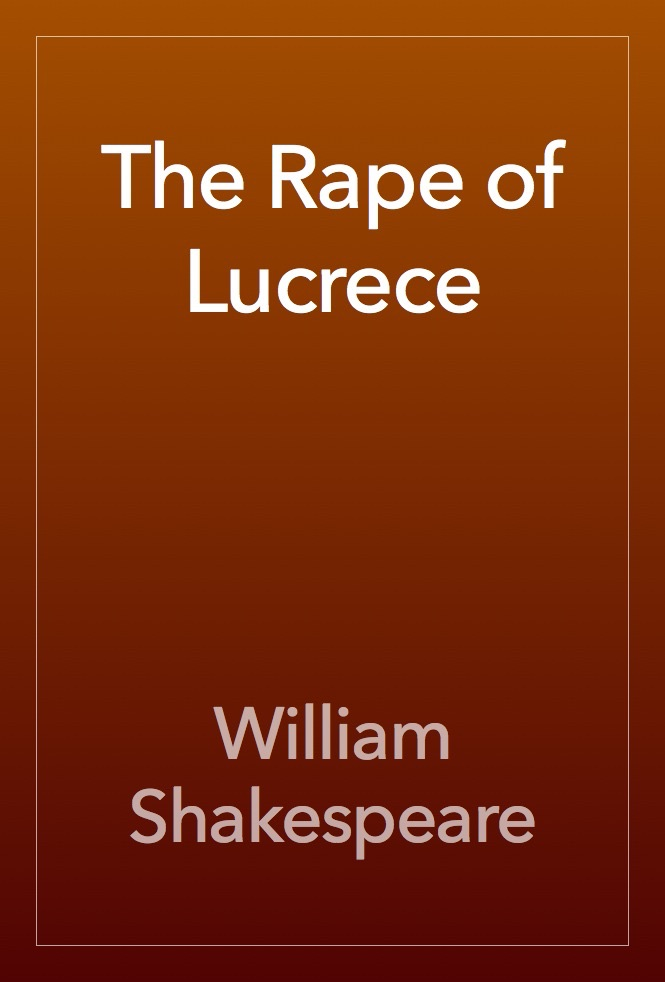 shakespeares the rape of lucrece Australian premiere royal shakespeare company (uk) shakespeare's the  rape of lucrece is a politically-charged, sexually provocative and violent thriller.