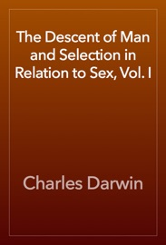The Descent Of Man And Selection In Relation To Sex Vol I