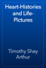 Timothy Shay Arthur - Heart-Histories and Life-Pictures artwork