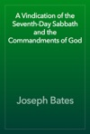 A Vindication Of The Seventh-Day Sabbath And The Commandments Of God