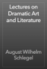 August Wilhelm Schlegel - Lectures on Dramatic Art and Literature artwork