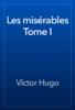 Victor Hugo - Les misГ©rables Tome I artwork