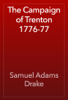 Samuel Adams Drake - The Campaign of Trenton 1776-77 artwork