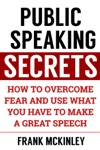 Public Speaking Secrets How To Overcome Fear And Use What You Have To Make A Great Speech