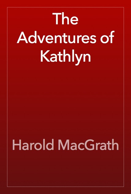 The Adventures Of Kathlyn By Harold Macgrath On Apple Books