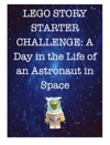 LEGO Story Starter Challenge A Day In The Life Of An Astronaut In Space