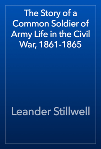 The Story of a Common Soldier of Army Life in the Civil War, 1861-1865 Book Review