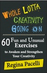 Whole Lotta Creativity Going On 60 Fun And Unusual Exercises To Awaken And Strengthen Your Creativity