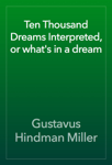 Ten Thousand Dreams Interpreted, or what's in a dream