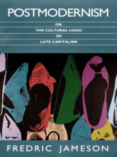 Postmodernism, Or, The Cultural Logic Of Late Capitalism